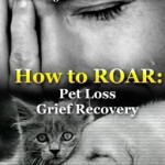 How to Roar - Pet Loss Grief Recovery Book